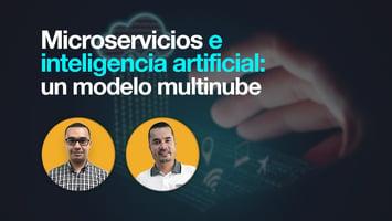 Microservicios e inteligencia artificial: un modelo multinube