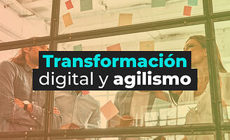 Transformación digital y agilismo