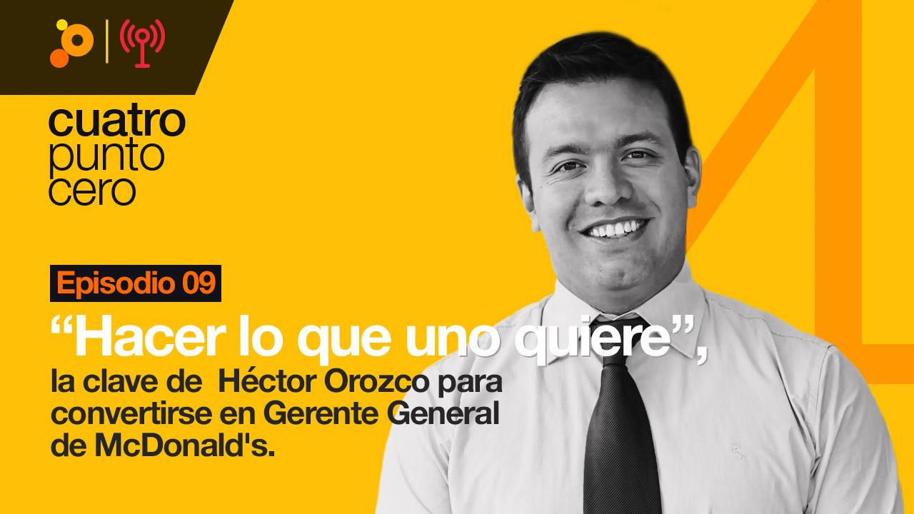 Hacer lo que uno quiere, la clave de Héctor Orozco para convertirse en gerente general de McDonald's