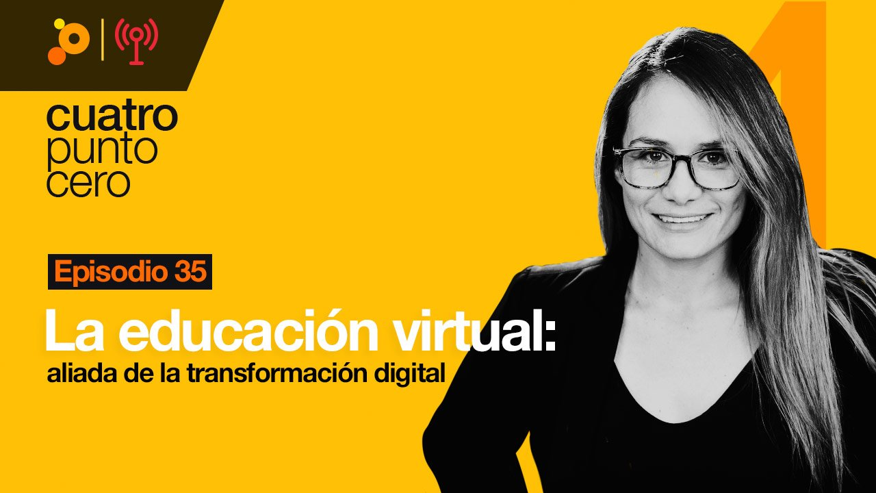 La educación virtual: aliada de la Transformación Digital